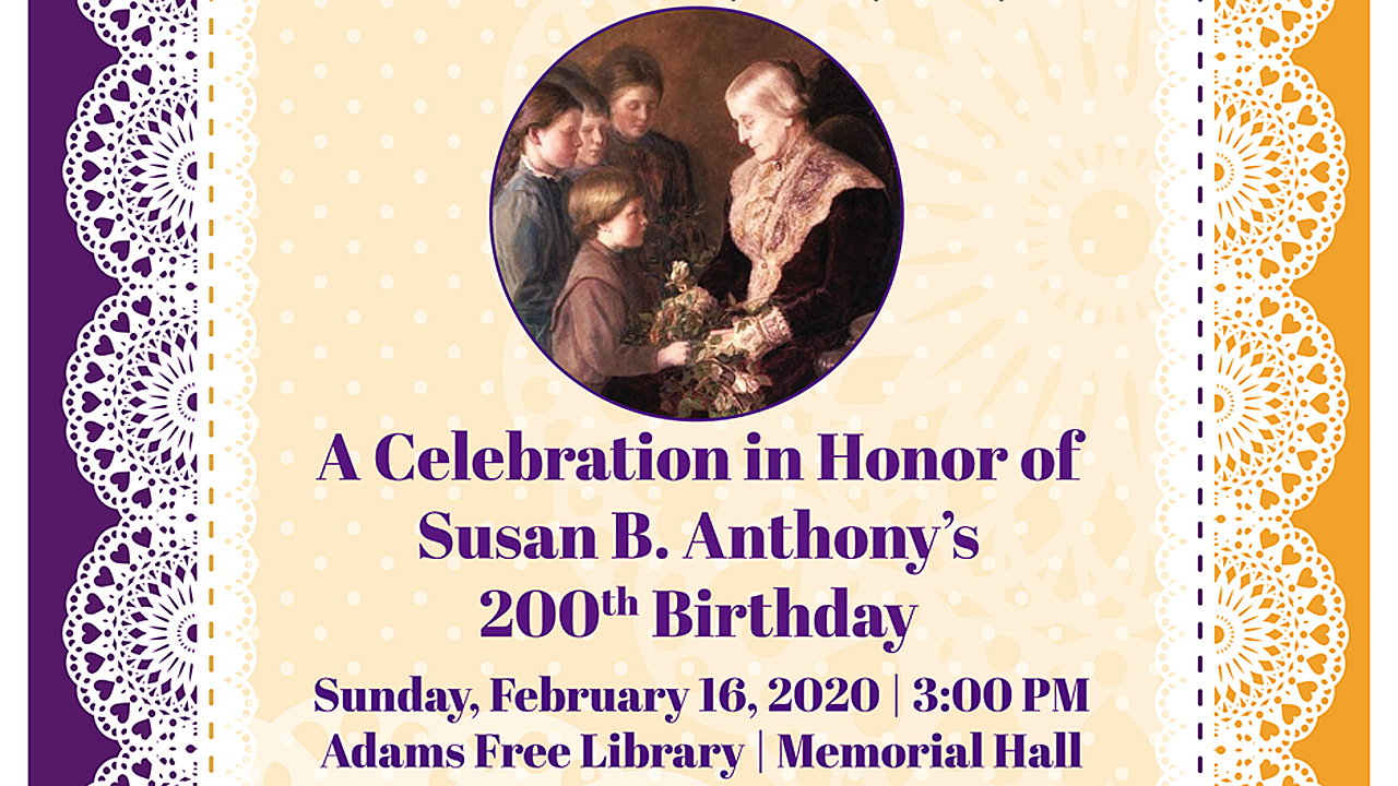 A Celebration in Honor of Susan B. Anthony's 200th Birthday @ Adams Free Library Memorial Hall