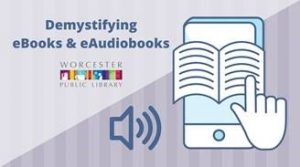 Worcester Public Library presents- Demystifying Ebooks & AudioBooks