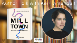Worcester Public Library presents- Virtual Author Talk with Kerri Arsenault: Mill Town